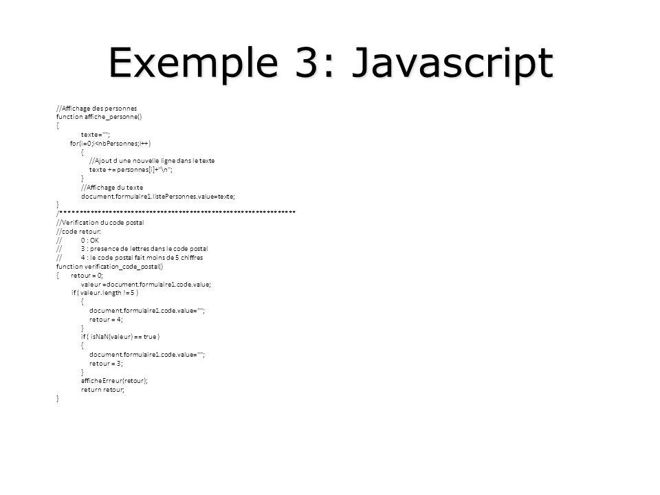Exemple 3: Javascript //Affichage des personnes function affiche_personne() { texte=