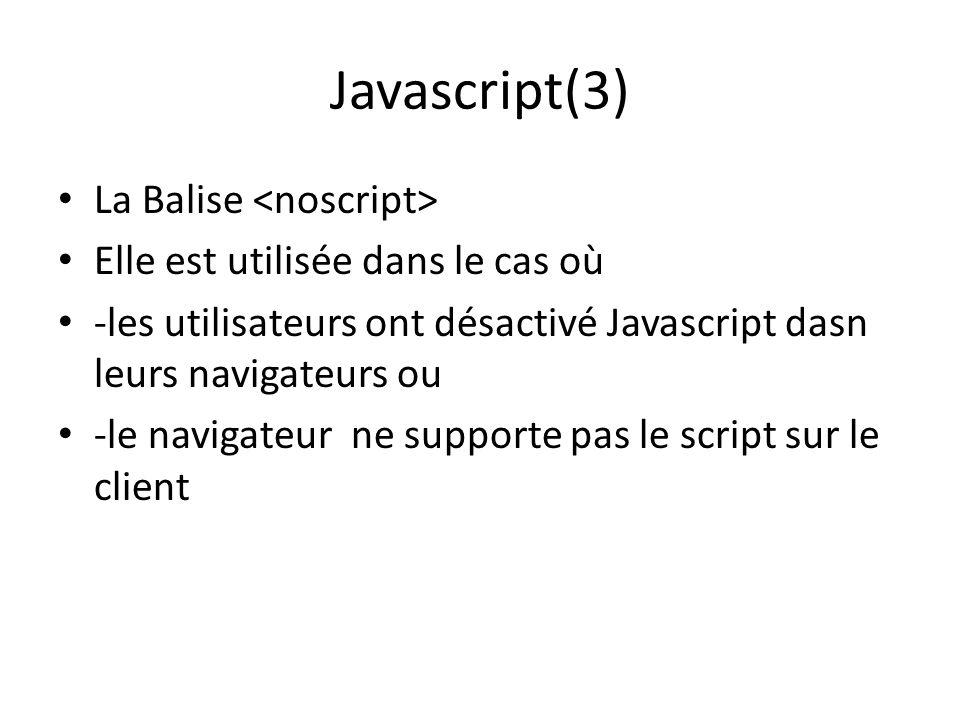 Javascript(3) La Balise Elle est utilisée dans le cas où -les utilisateurs ont désactivé Javascript dasn leurs navigateurs ou -le navigateur ne suppor