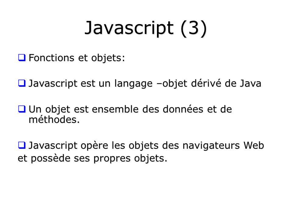 Javascript (3) Fonctions et objets: Fonctions et objets: Javascript est un langage –objet dérivé de Java Javascript est un langage –objet dérivé de Ja