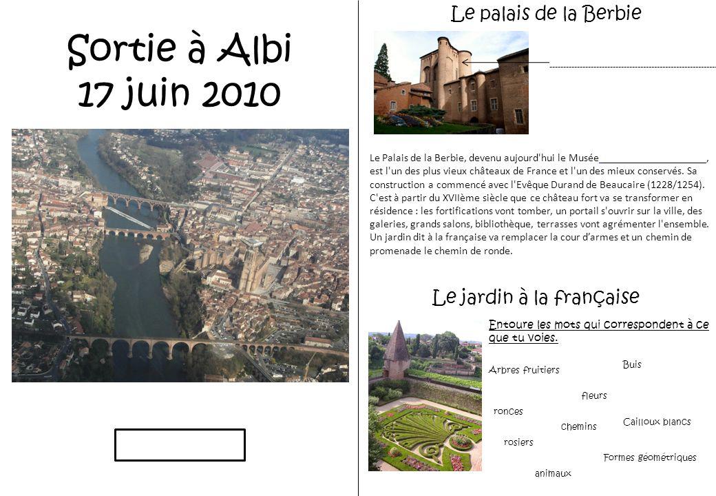 Sortie à Albi 17 juin 2010 Le palais de la Berbie Le jardin à la française Entoure les mots qui correspondent à ce que tu voies.