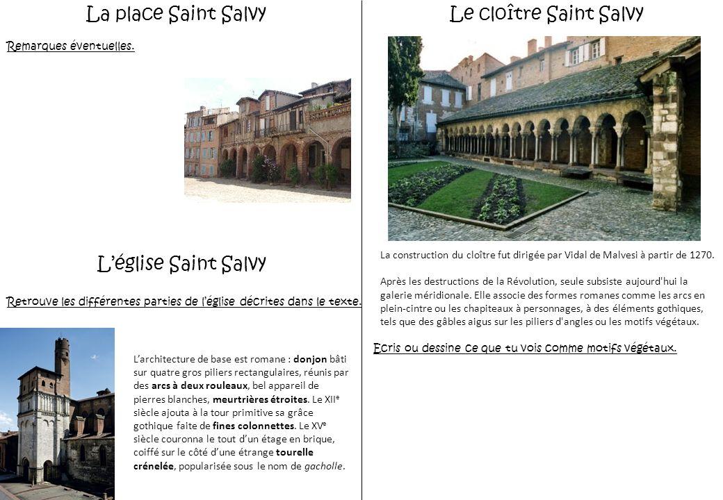La place Saint Salvy Léglise Saint Salvy Le cloître Saint Salvy Larchitecture de base est romane : donjon bâti sur quatre gros piliers rectangulaires, réunis par des arcs à deux rouleaux, bel appareil de pierres blanches, meurtrières étroites.