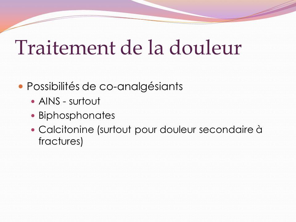 Traitement de la douleur Possibilités de co-analgésiants AINS - surtout Biphosphonates Calcitonine (surtout pour douleur secondaire à fractures)