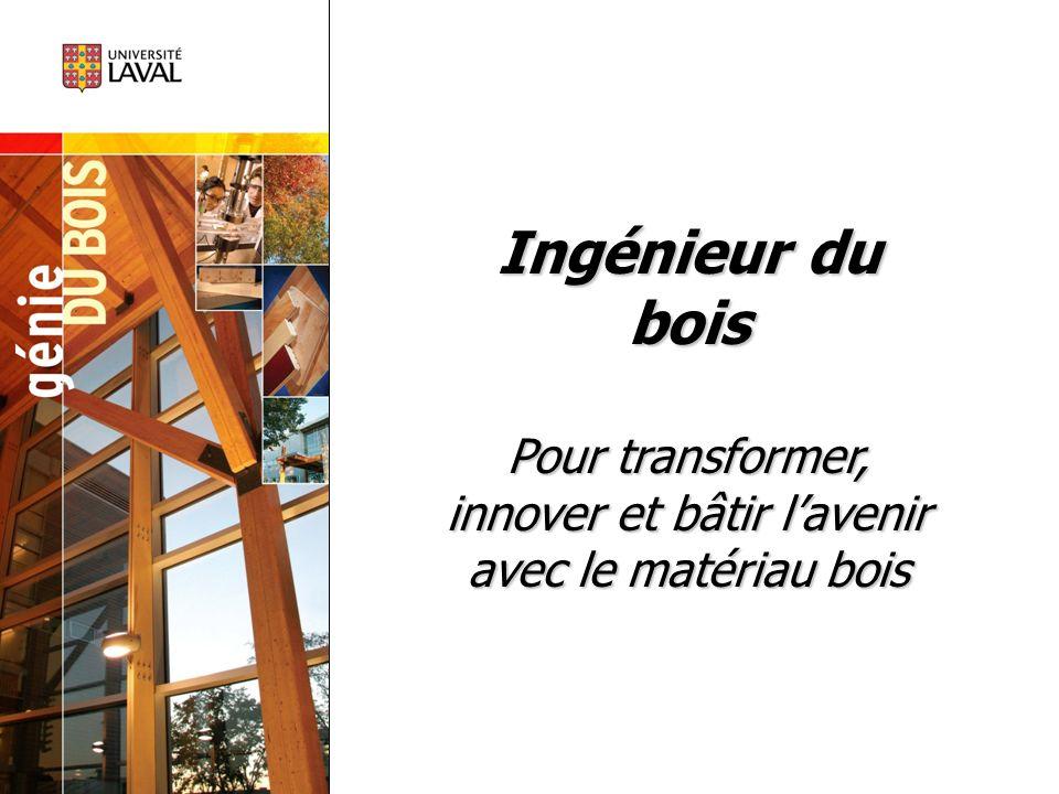 LES DÉFIS ET LAVENIR pour lingénieur du bois Le Québec occupe le 1 er rang au Canada pour le développement et la production des produits à forte valeur ajoutée en 2 e et 3 e transformation du bois.