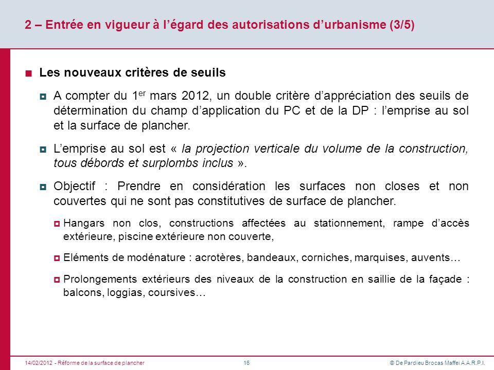 © De Pardieu Brocas Maffei A.A.R.P.I. 2 – Entrée en vigueur à légard des autorisations durbanisme (3/5) Les nouveaux critères de seuils A compter du 1