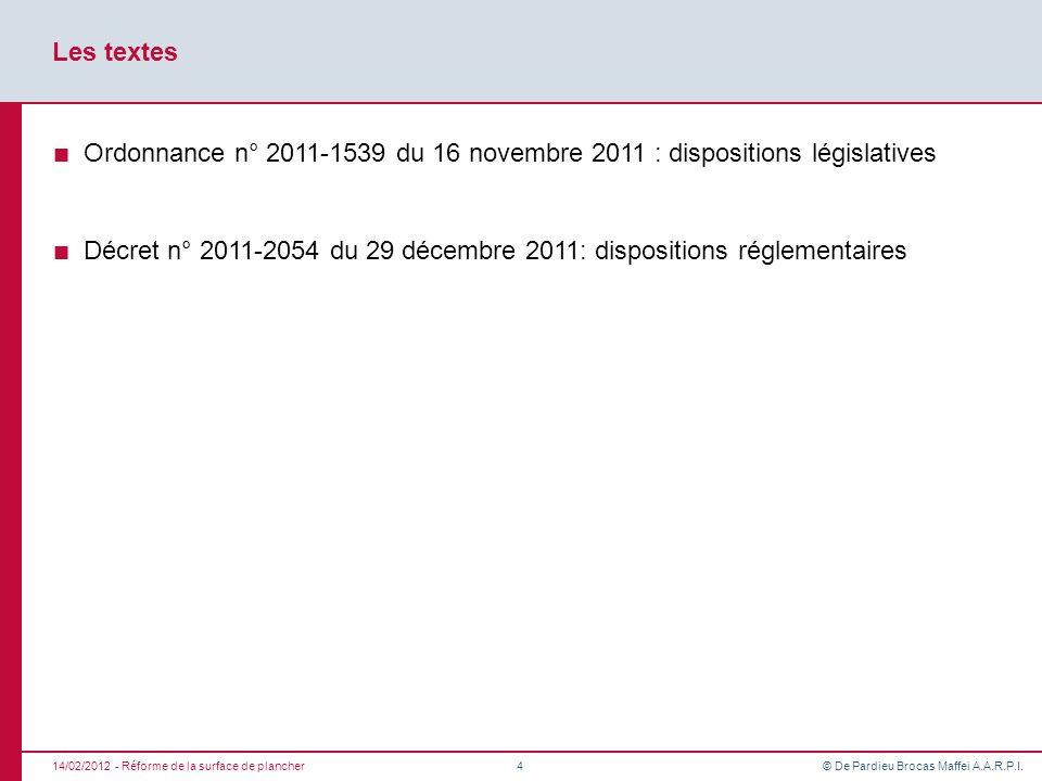 © De Pardieu Brocas Maffei A.A.R.P.I. Les textes Ordonnance n° 2011-1539 du 16 novembre 2011 : dispositions législatives Décret n° 2011-2054 du 29 déc