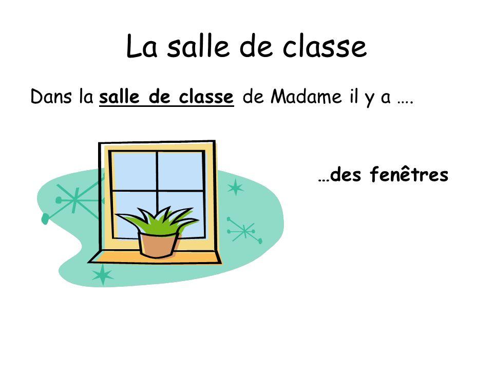 La salle de classe Dans la salle de classe de Madame il y a …. …des fenêtres