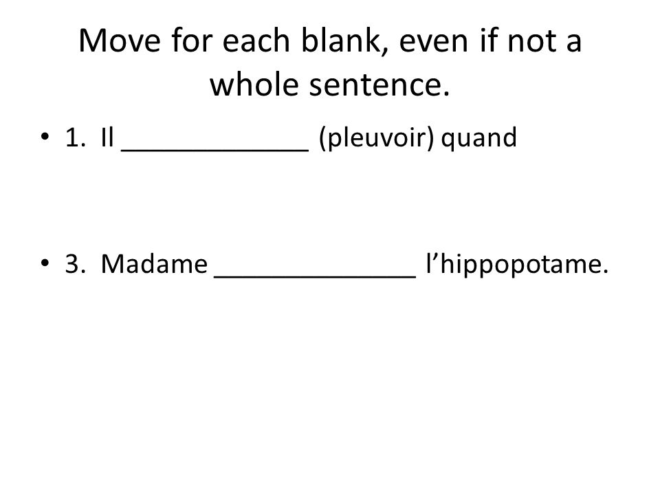 Move for each blank, even if not a whole sentence.