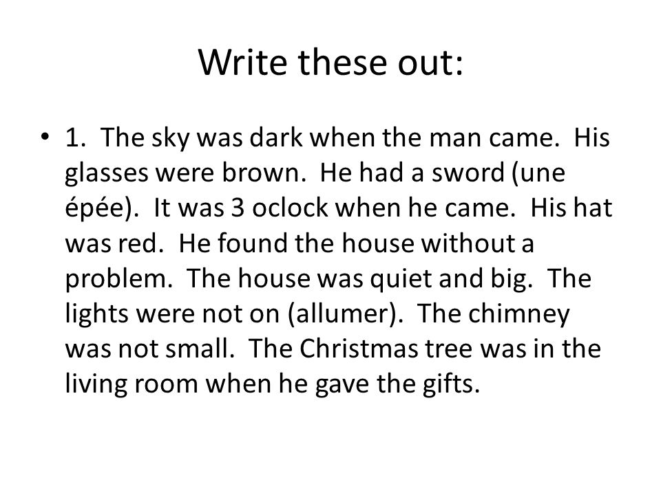Write these out: 1. The sky was dark when the man came.