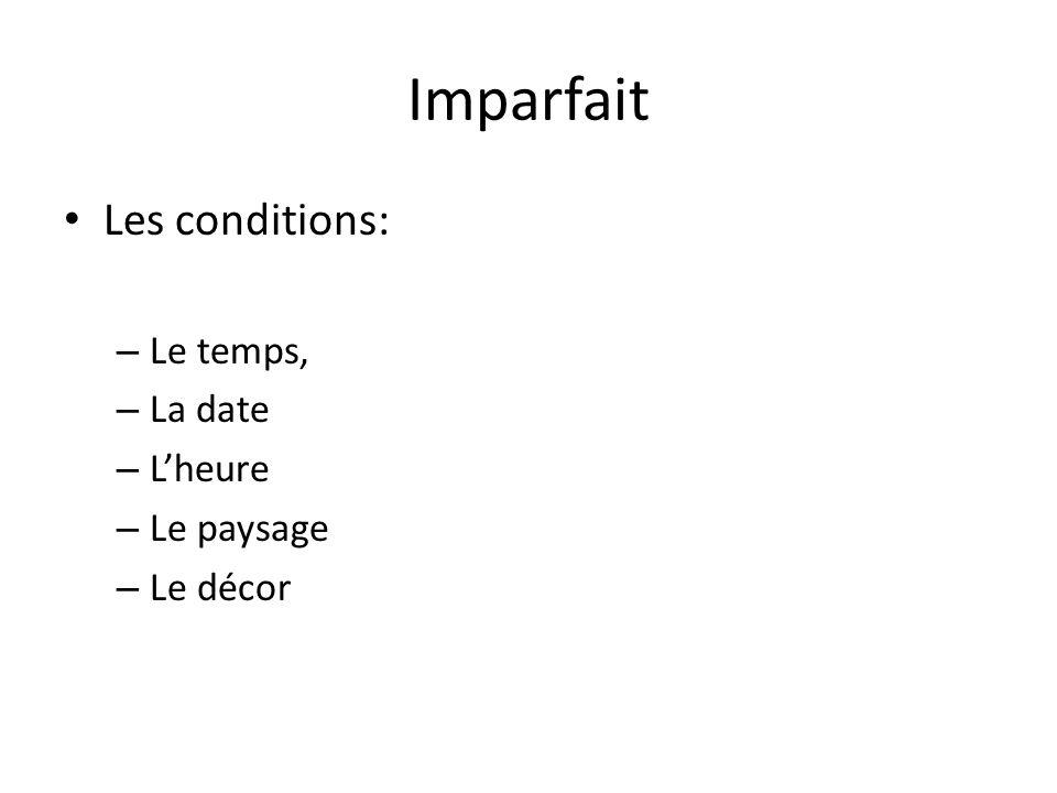 Imparfait Les conditions: – Le temps, – La date – Lheure – Le paysage – Le décor