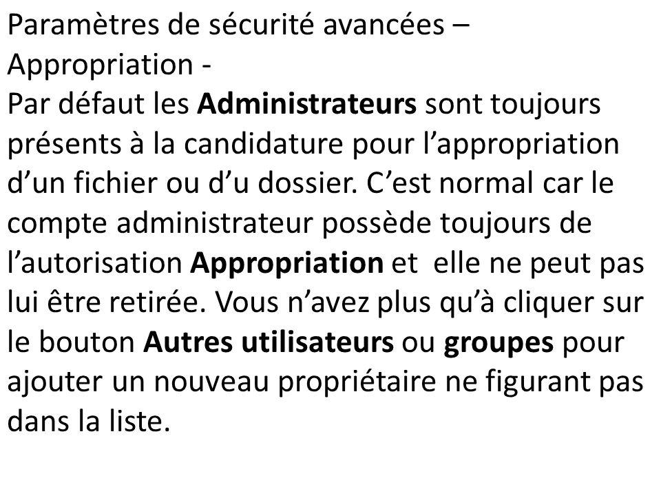 Paramètres de sécurité avancées – Appropriation - Par défaut les Administrateurs sont toujours présents à la candidature pour lappropriation dun fichi