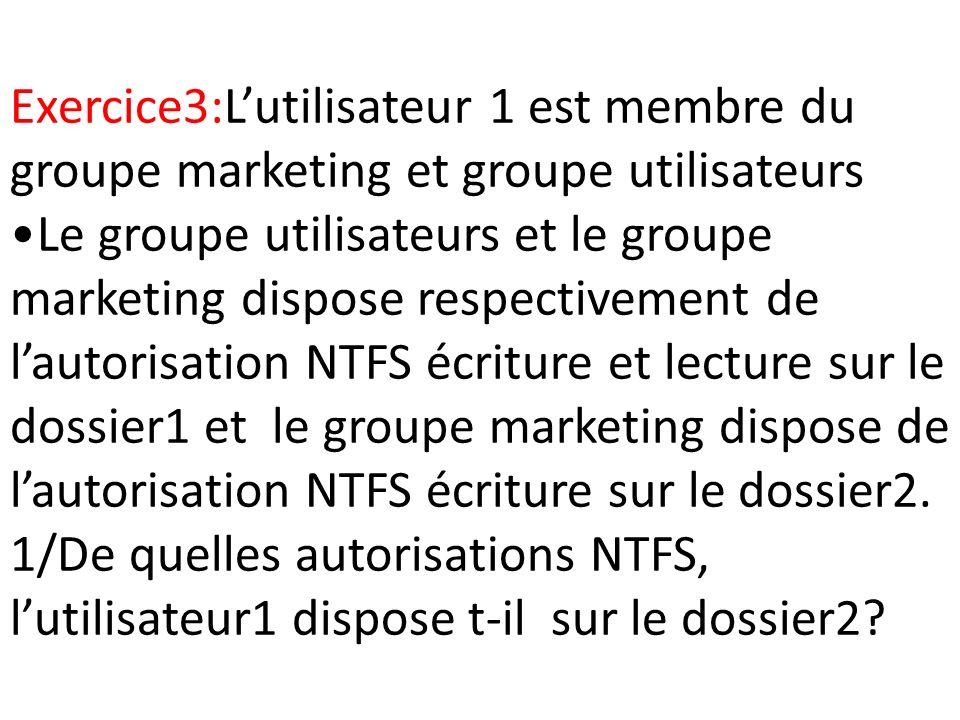 Exercice3:Lutilisateur 1 est membre du groupe marketing et groupe utilisateurs Le groupe utilisateurs et le groupe marketing dispose respectivement de