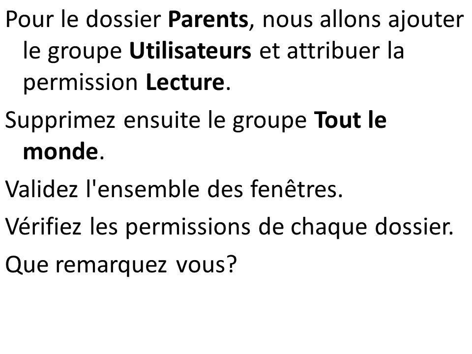 Pour le dossier Parents, nous allons ajouter le groupe Utilisateurs et attribuer la permission Lecture. Supprimez ensuite le groupe Tout le monde. Val