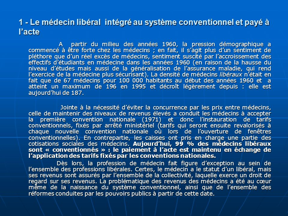 1 - Le médecin libéral intégré au système conventionnel et payé à lacte A partir du milieu des années 1960, la pression démographique a commencé à êtr