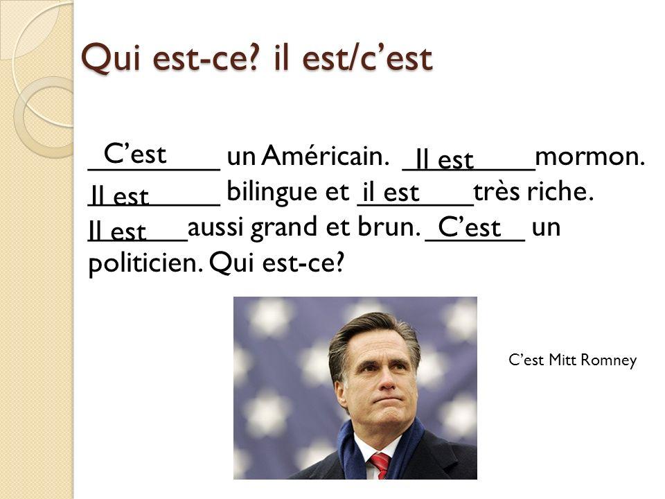 Qui est-ce? il est/cest ________ un Américain. ________mormon. ________ bilingue et _______très riche. ______aussi grand et brun. ______ un politicien
