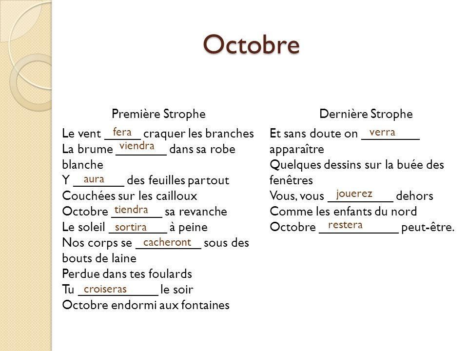 Octobre Première Strophe Le vent _____ craquer les branches La brume _______ dans sa robe blanche Y _______ des feuilles partout Couchées sur les cail