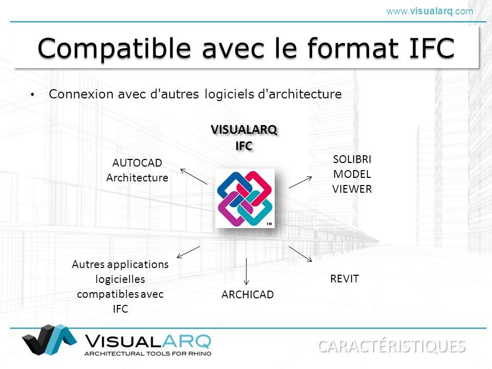 www.visualarq.com Compatible avec le format IFC Connexion avec d'autres logiciels d'architecture REVIT AUTOCAD Architecture ARCHICAD SOLIBRI MODEL VIE