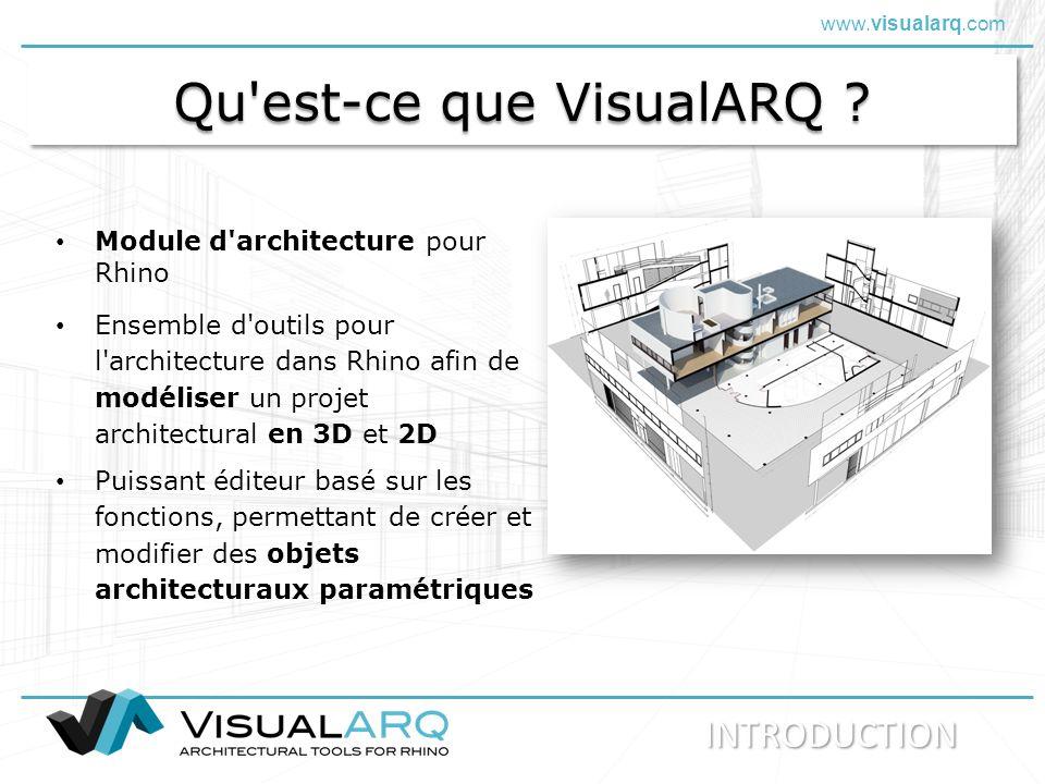 www.visualarq.com Qu'est-ce que VisualARQ ? Module d'architecture pour Rhino Ensemble d'outils pour l'architecture dans Rhino afin de modéliser un pro
