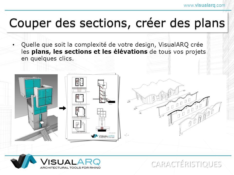 www.visualarq.com Couper des sections, créer des plans Quelle que soit la complexité de votre design, VisualARQ crée les plans, les sections et les él