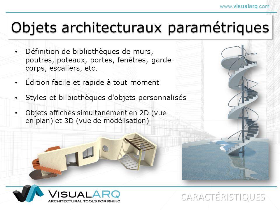www.visualarq.com Objets architecturaux paramétriques Définition de bibliothèques de murs, poutres, poteaux, portes, fenêtres, garde- corps, escaliers