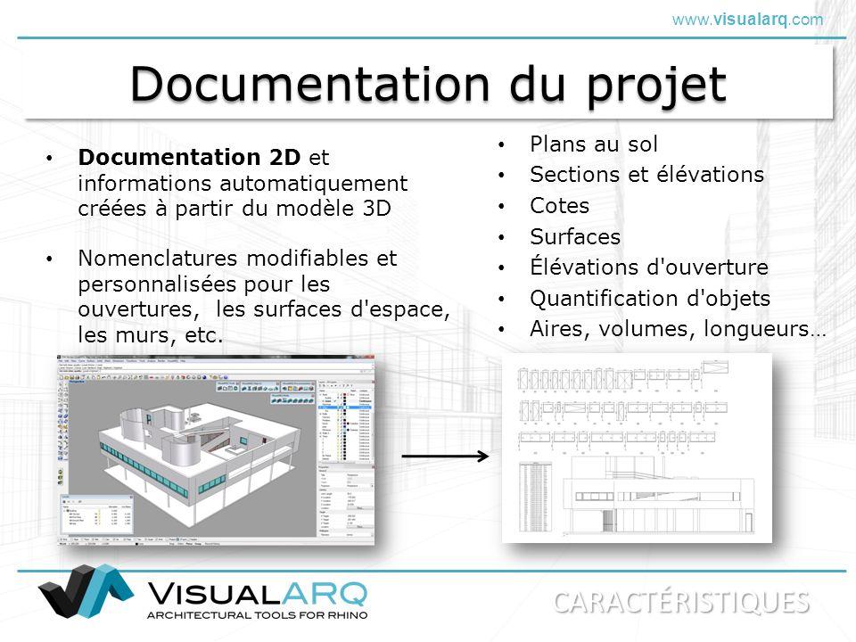 www.visualarq.com Documentation du projet Documentation 2D et informations automatiquement créées à partir du modèle 3D Plans au sol Sections et éléva