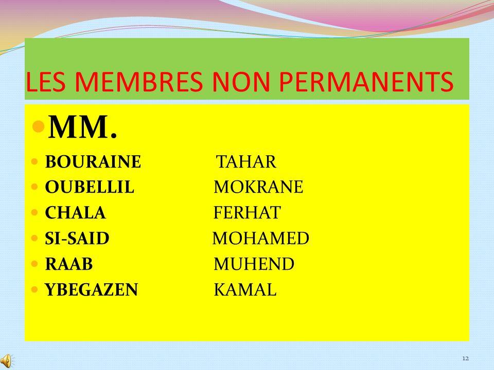COMPOSITION: LES MEMBRES PERMANENTS: -Madame BELHADJI Nacéra, présidente -Monsieur BENDINE Arezki, 1 er vice-président -Monsieur ADRYEN Chavane, 2 ème