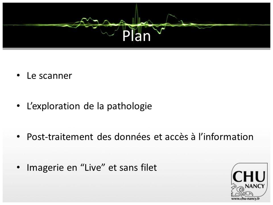 Plan Le scanner Lexploration de la pathologie Post-traitement des données et accès à linformation Imagerie en Live et sans filet