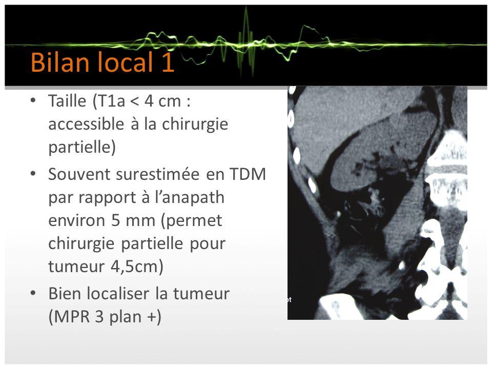 Bilan local 1 Taille (T1a < 4 cm : accessible à la chirurgie partielle) Souvent surestimée en TDM par rapport à lanapath environ 5 mm (permet chirurgi