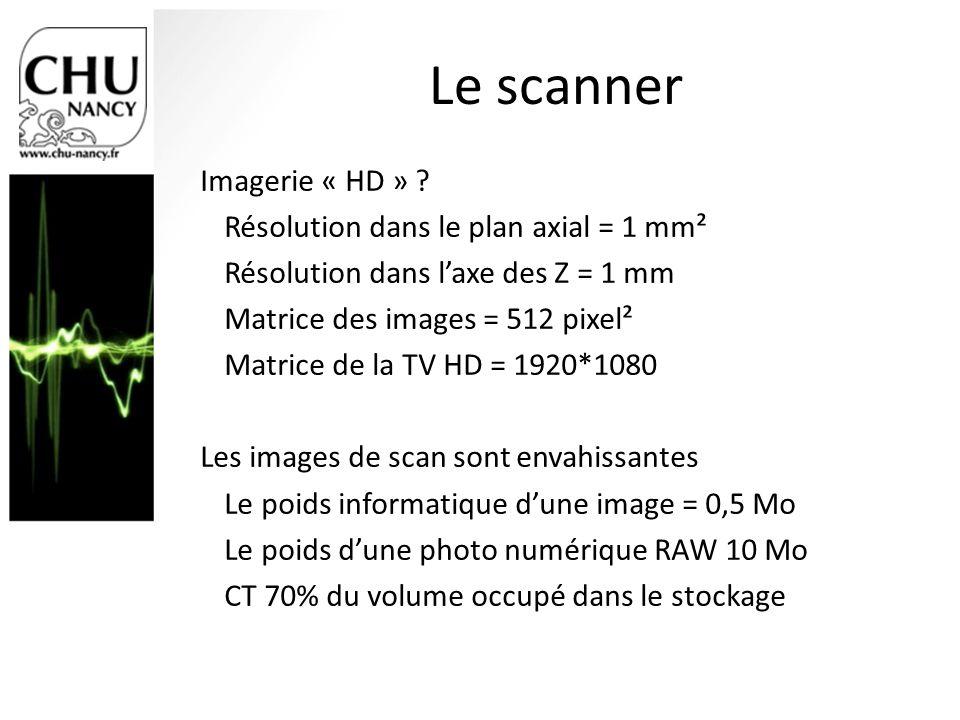 Le scanner Imagerie « HD » ? Résolution dans le plan axial = 1 mm² Résolution dans laxe des Z = 1 mm Matrice des images = 512 pixel² Matrice de la TV