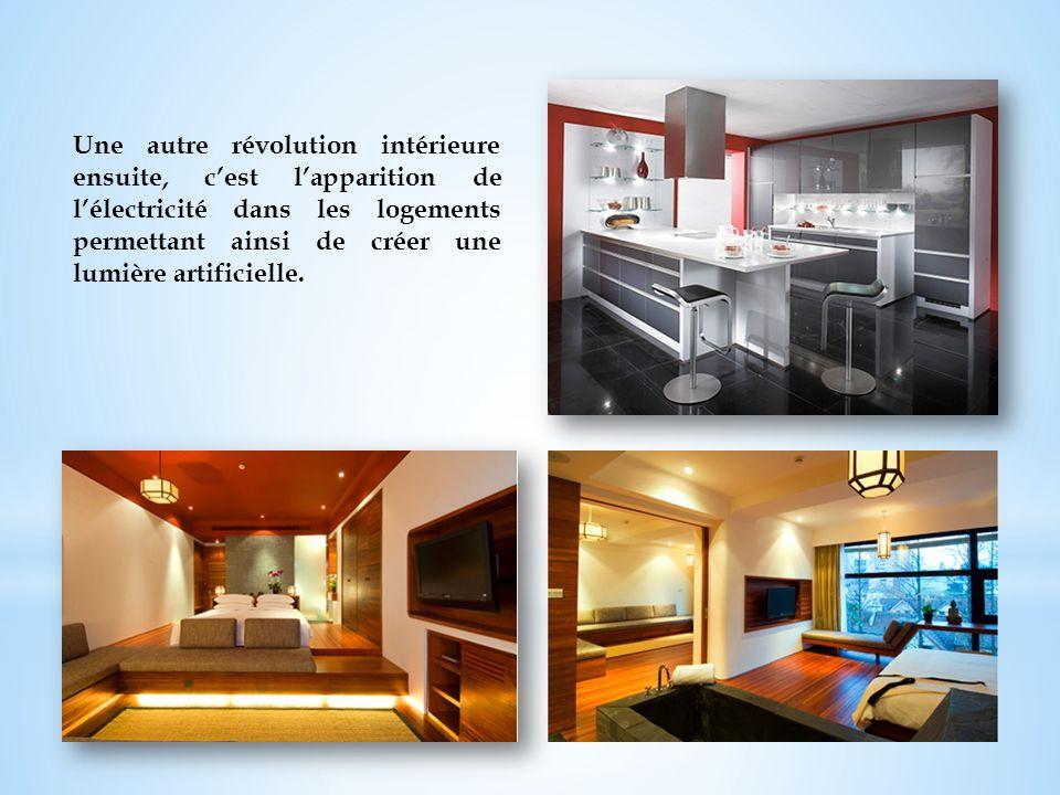 Une autre révolution intérieure ensuite, cest lapparition de lélectricité dans les logements permettant ainsi de créer une lumière artificielle.
