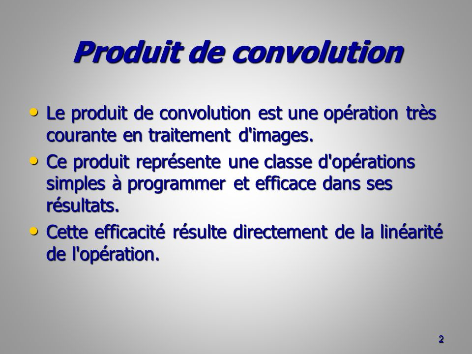 Produit de convolution Le produit de convolution est une opération très courante en traitement d'images. Le produit de convolution est une opération t