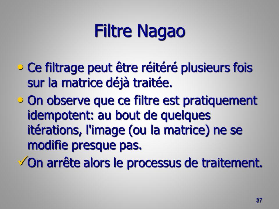 Filtre Nagao Ce filtrage peut être réitéré plusieurs fois sur la matrice déjà traitée. Ce filtrage peut être réitéré plusieurs fois sur la matrice déj