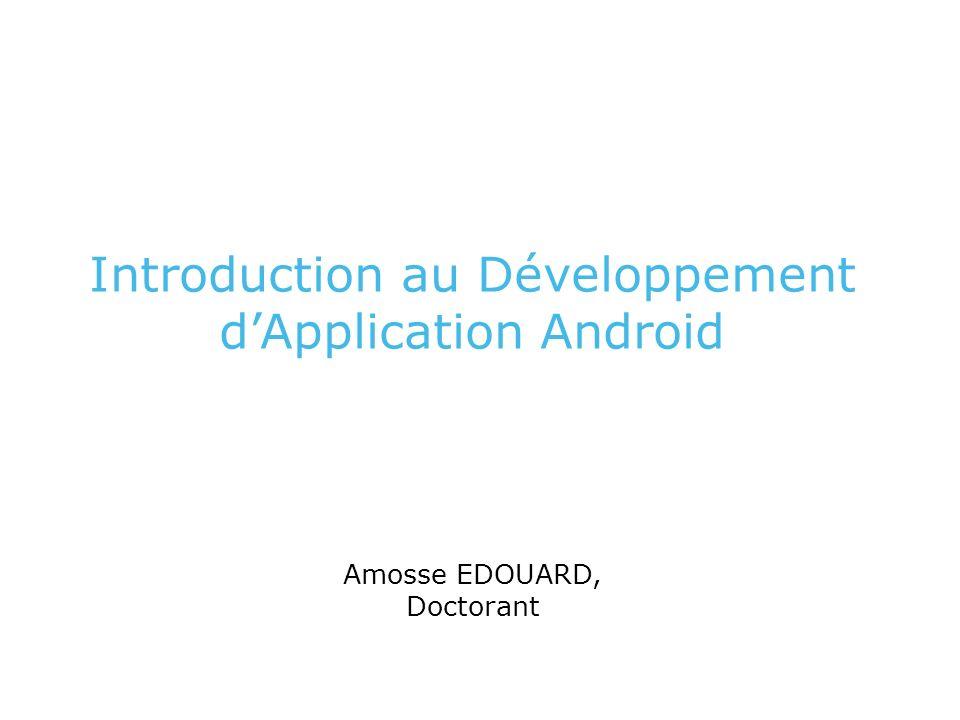 Introduction au Développement dApplication Android Amosse EDOUARD, Doctorant