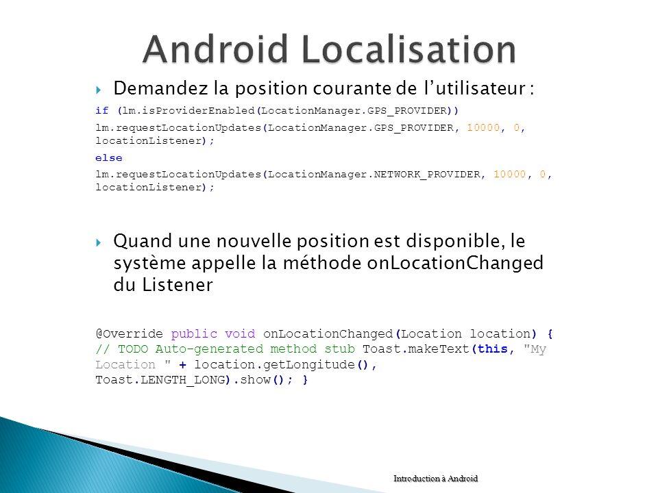 Demandez la position courante de lutilisateur : if (lm.isProviderEnabled(LocationManager.GPS_PROVIDER)) lm.requestLocationUpdates(LocationManager.GPS_