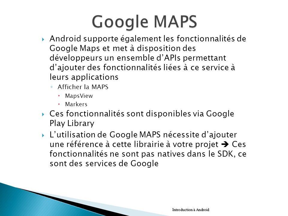 Android supporte également les fonctionnalités de Google Maps et met à disposition des développeurs un ensemble dAPIs permettant dajouter des fonction