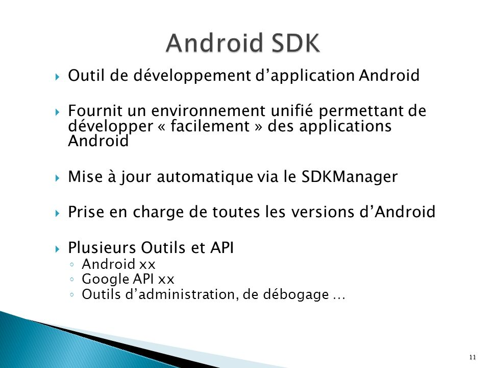 Outil de développement dapplication Android Fournit un environnement unifié permettant de développer « facilement » des applications Android Mise à jo