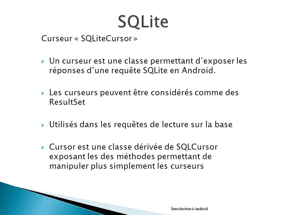 Curseur « SQLiteCursor » Un curseur est une classe permettant dexposer les réponses dune requête SQLite en Android. Les curseurs peuvent être considér