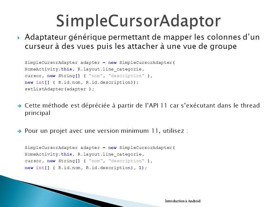 Adaptateur générique permettant de mapper les colonnes dun curseur à des vues puis les attacher à une vue de groupe SimpleCursorAdapter adapter = new