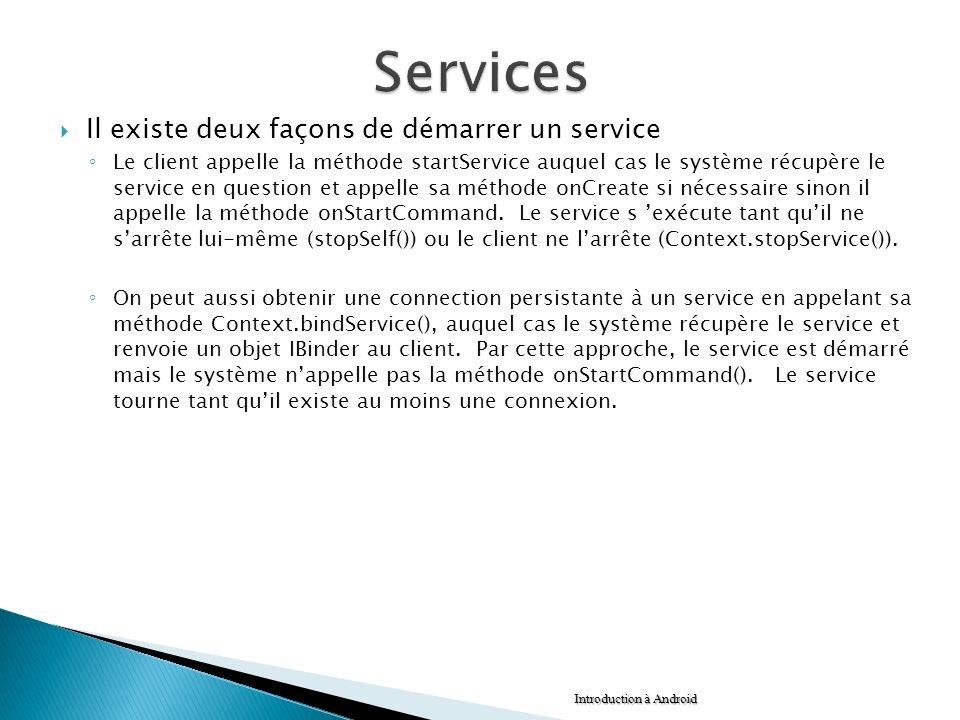 Il existe deux façons de démarrer un service Le client appelle la méthode startService auquel cas le système récupère le service en question et appell