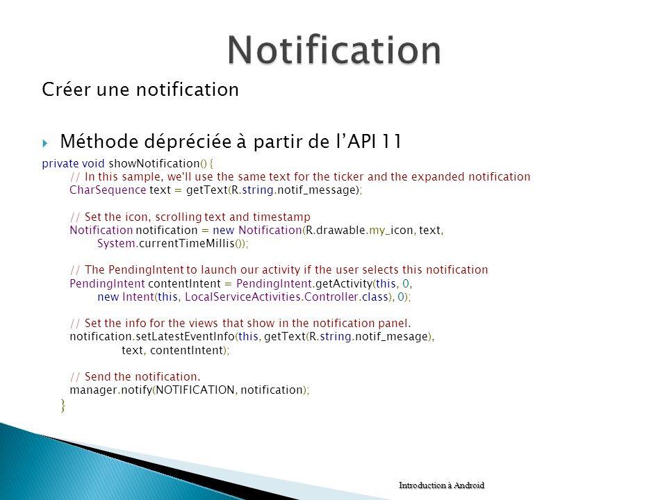 Créer une notification Méthode dépréciée à partir de lAPI 11 private void showNotification() { // In this sample, we'll use the same text for the tick