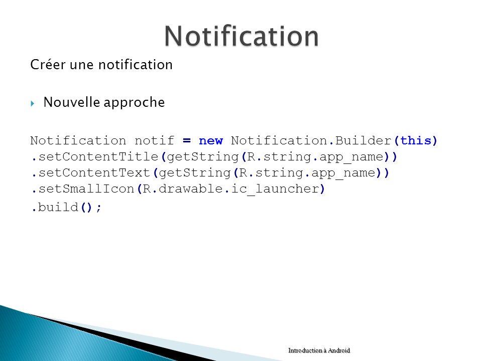 Créer une notification Nouvelle approche Notification notif = new Notification.Builder(this).setContentTitle(getString(R.string.app_name)).setContentT
