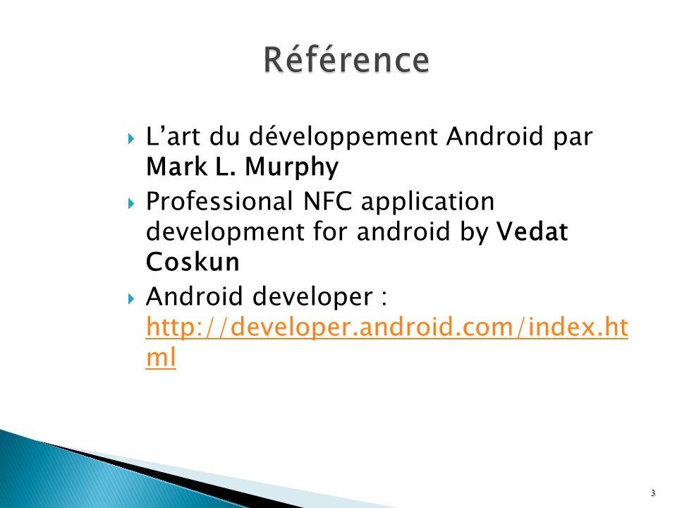 Lart du développement Android par Mark L. Murphy Professional NFC application development for android by Vedat Coskun Android developer : http://devel