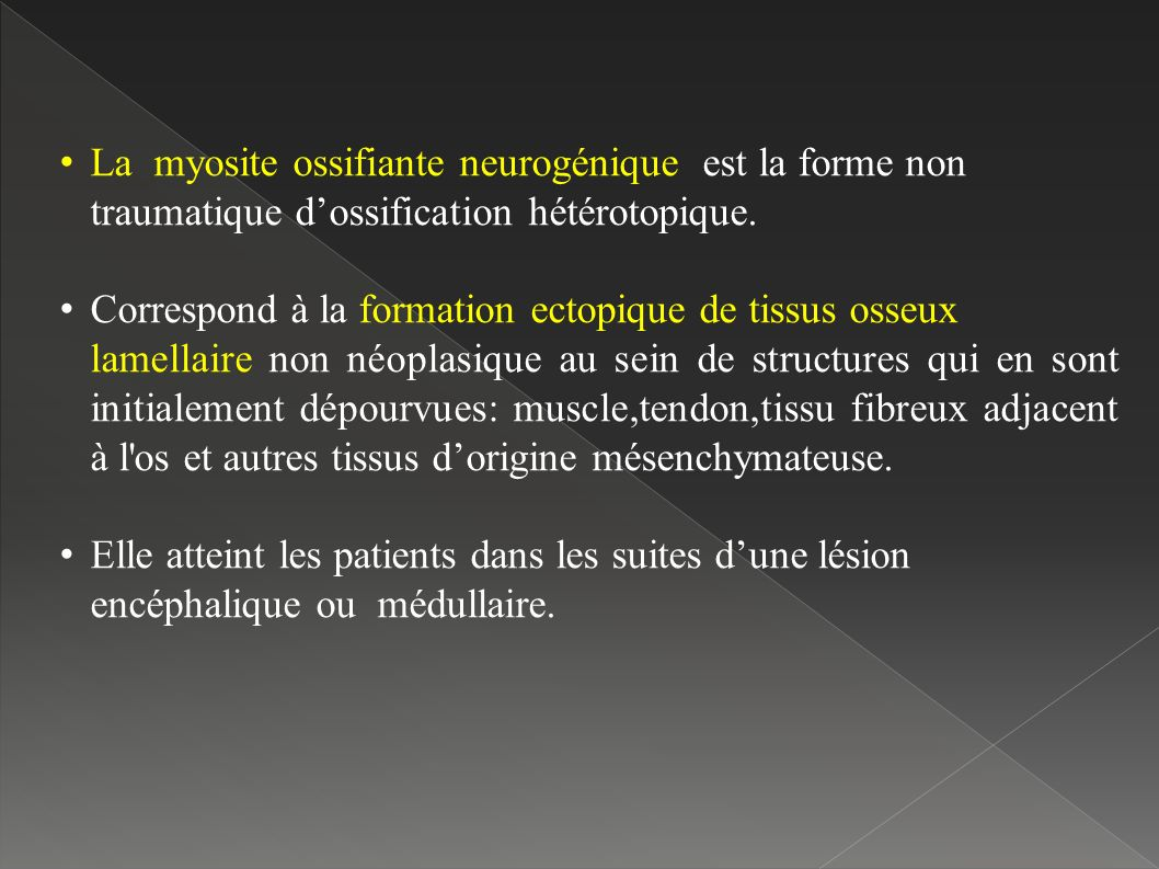 La myosite ossifiante neurogénique est la forme non traumatique dossification hétérotopique.
