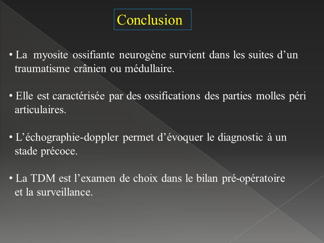 Conclusion La myosite ossifiante neurogène survient dans les suites dun traumatisme crânien ou médullaire.