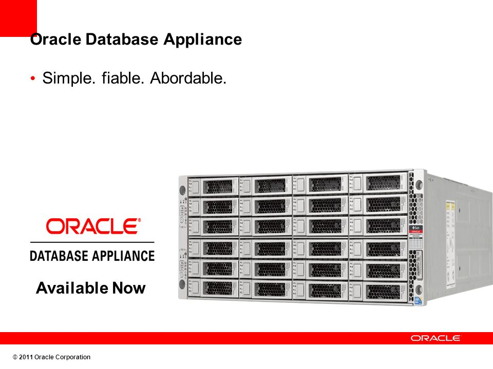 Oracle Database Appliance Simple. fiable. Abordable. Available Now © 2011 Oracle Corporation