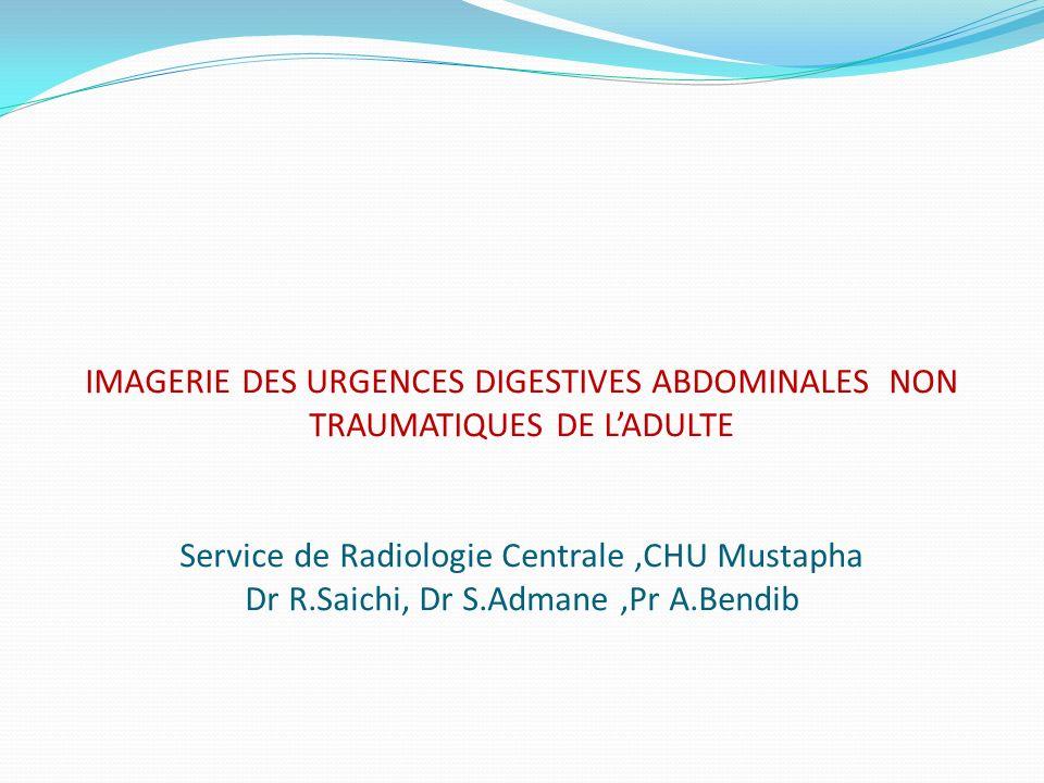 IMAGERIE DES URGENCES DIGESTIVES ABDOMINALES NON TRAUMATIQUES DE LADULTE Service de Radiologie Centrale,CHU Mustapha Dr R.Saichi, Dr S.Admane,Pr A.Ben