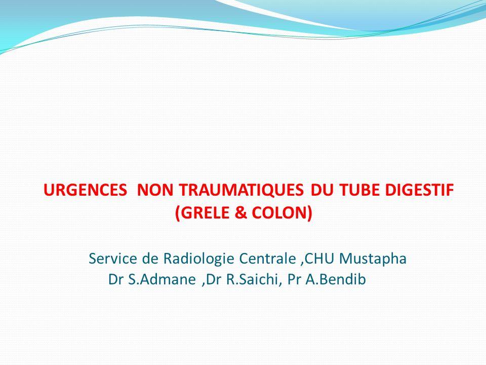 URGENCES NON TRAUMATIQUES DU TUBE DIGESTIF (GRELE & COLON) Service de Radiologie Centrale,CHU Mustapha Dr S.Admane,Dr R.Saichi, Pr A.Bendib