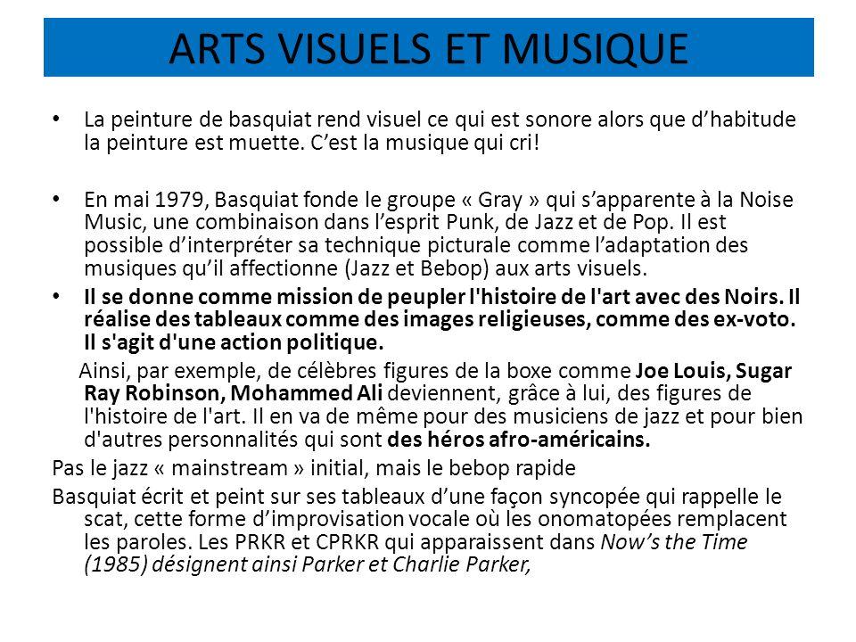 ARTS VISUELS ET MUSIQUE La peinture de basquiat rend visuel ce qui est sonore alors que dhabitude la peinture est muette. Cest la musique qui cri! En