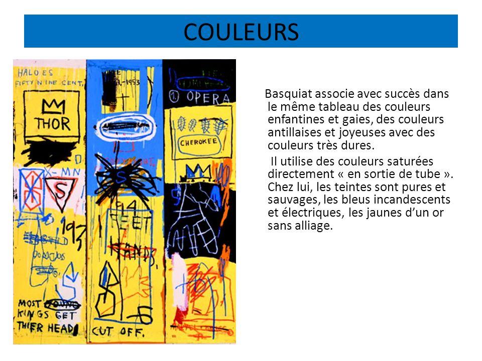 COULEURS Basquiat associe avec succès dans le même tableau des couleurs enfantines et gaies, des couleurs antillaises et joyeuses avec des couleurs tr