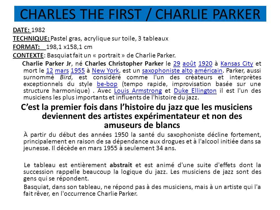 CHARLES THE FIRST / CHARLIE PARKER DATE: 1982 TECHNIQUE: Pastel gras, acrylique sur toile, 3 tableaux FORMAT: 198,1 x158,1 cm CONTEXTE: Basquiat fait