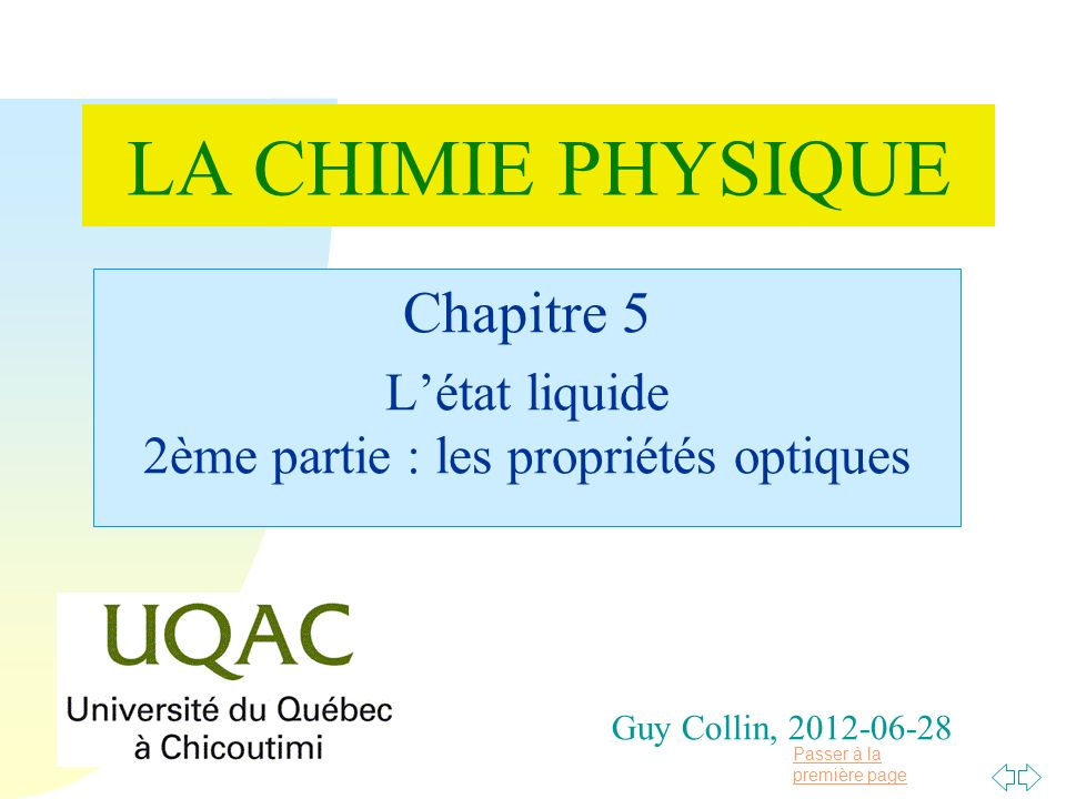 Passer à la première page Guy Collin, 2012-06-28 Chapitre 5 Létat liquide 2ème partie : les propriétés optiques LA CHIMIE PHYSIQUE